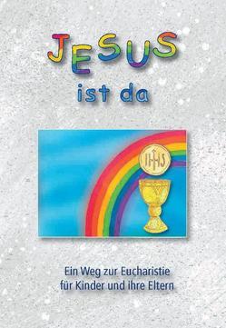 Jesus ist da von Maasburg,  Leo, Schneider,  Athanasius, Steiger,  Stefan, Walser-Fraefel,  Anita