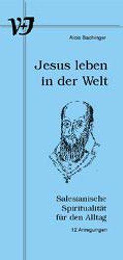 Jesus leben in der Welt von Bachinger,  Alois