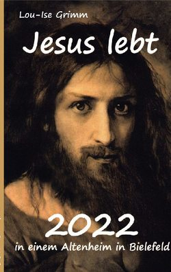 Jesus lebt 2022 von Grimm,  Lou-Ise, Heithoff,  Wolfgang