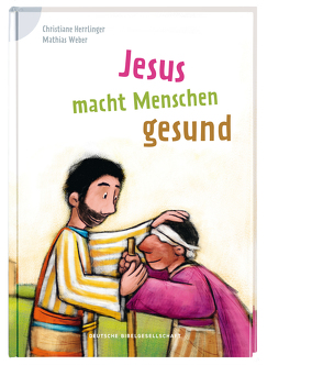 Jesus macht Menschen gesund von Herrlinger,  Christiane, Weber,  Mathias