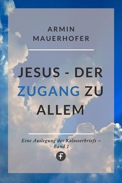 Jesus – Meine Kraft im Alltag von Mauerhofer,  Armin