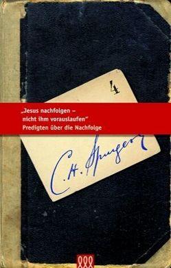 Jesus nachfolgen – nicht ihm vorrauslaufen von Spurgeon,  C H