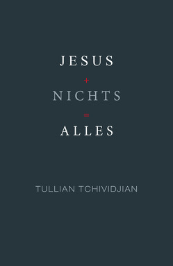 Jesus + Nichts = Alles von Tchividjian,  Tullian