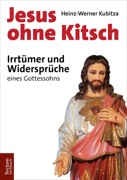 Jesus ohne Kitsch von Kubitza,  Heinz-Werner