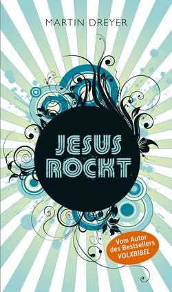 Jesus rockt von Dreyer,  Martin