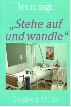 """Jesus sagt: """"Stehe auf und wandle"""" von Müller,  Daniel, Müller,  Siegfried, Schablowski,  Karl H"""