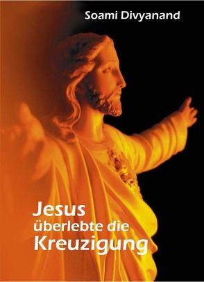 Jesus überlebte die Kreuzigung von Divyanand,  Soami
