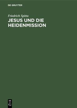 Jesus und die Heidenmission von Spitta,  Friedrich