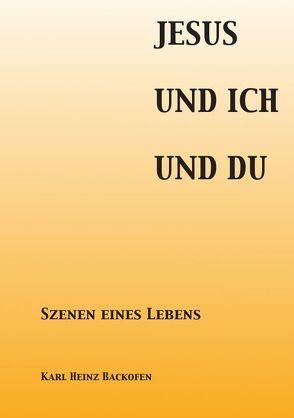 Jesus Und Ich Und Du von Backofen,  Karl Heinz