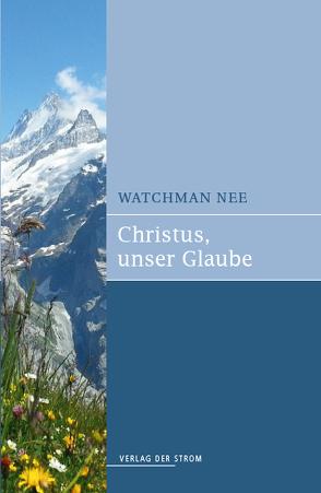 Christus, unser Glaube von Nee,  Watchman