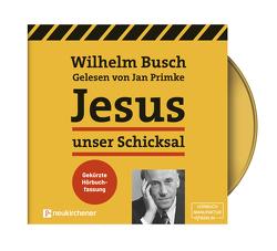 Jesus unser Schicksal – gekürzte Hörbuchfassung von Busch,  Wilhelm, Primke,  Jan