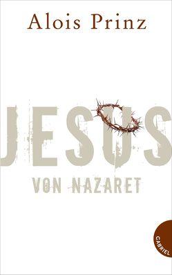 Jesus von Nazaret – E-Book inklusive von Hauptmann & Kompanie, Prinz,  Alois
