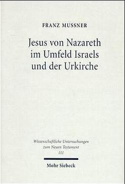 Jesus von Nazareth im Umfeld Israels und der Urkirche von Mussner,  Franz, Theobald,  M