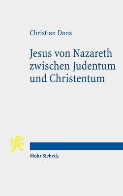Jesus von Nazareth zwischen Judentum und Christentum von Danz,  Christian