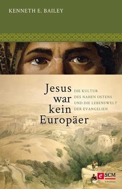 Jesus war kein Europäer von Bailey,  Kenneth E.