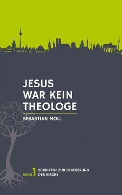 Jesus war kein Theologe von Moll,  Sebastian