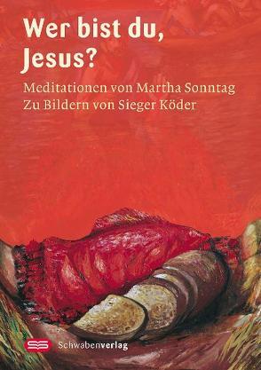 Jesus, wer bist du? von Sonntag,  Martha