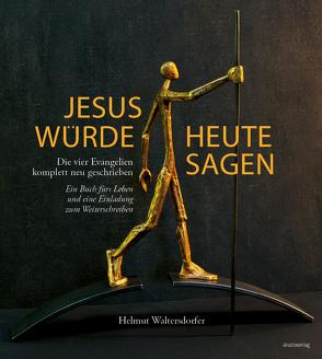 Jesus würde heute sagen von Waltersdorfer,  Helmut