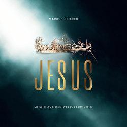 Jesus. Zitate aus der Weltgeschichte – Aufstellbuch von Spieker,  Markus