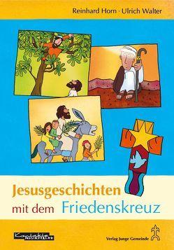 Jesusgeschichten mit dem Friedenskreuz von Horn,  Reinhard, Ulrich,  Walter