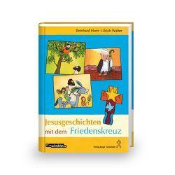 Jesusgeschichten mit dem Friedenskreuz von Horn,  Reinhard, Walter,  Ulrich