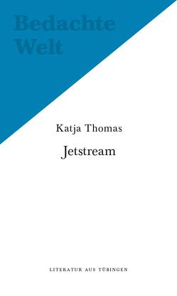 Jetstream. Und andere Texte. von Hünger,  Nancy, Thomas,  Katja