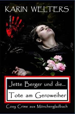 Jette Berger und die Tote am Geroweiher von Karin,  Welters