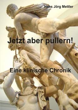 Jetzt aber pullern ! von Mettler,  Hans Jörg