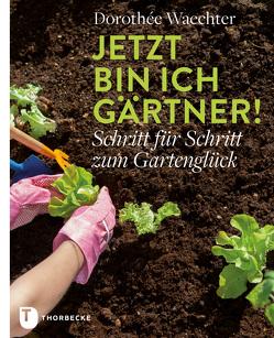 Jetzt bin ich Gärtner! von Staffler,  Martin, Waechter,  Dorothée