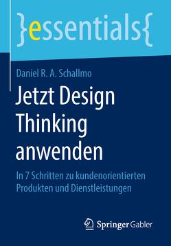 Jetzt Design Thinking anwenden von Schallmo,  Daniel R.A.