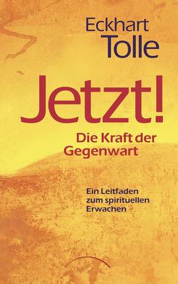 Jetzt! Die Kraft der Gegenwart von Bolam,  Christine, Nentwig,  Marianne S, Tolle,  Eckhart