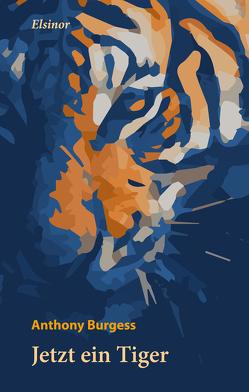 Jetzt ein Tiger von Burgess,  Anthony, Tolksdorf,  Ludger