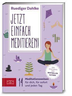 Jetzt einfach meditieren von Dahlke,  Rüdiger Dr.med.