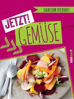 JETZT! Gemüse von Dickhaut,  Sebastian