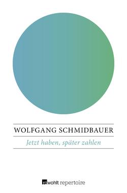 Jetzt haben, später zahlen von Schmidbauer,  Wolfgang