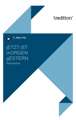 jETZT iST mORGEN gESTERN von Filz,  S. Allan