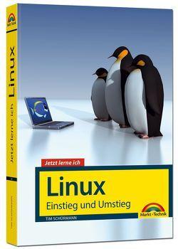 Jetzt lerne ich Linux – Einstieg und Umstieg: Das Komplettpaket für den erfolgreichen Einstieg. Mit vielen Beispielen und Übungen. von Schürmann,  Tim