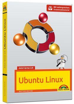 Jetzt lerne ich Ubuntu 16.04 LTS – aktuellste Version Das Komplettpaket für den erfolgreichen Einstieg. Mit vielen Beispielen und Übungen. von Ristow,  Matthias
