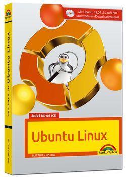 Jetzt lerne ich Ubuntu 18.04 LTS – aktuellste Version Das Komplettpaket für den erfolgreichen Einstieg. Mit vielen Beispielen und Übungen auf DVD – komplett in Farbe gedruckt von Ristow,  Matthias