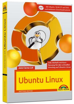 Jetzt lerne ich Ubuntu 18.04 LTS – aktuellste Version Das Komplettpaket für den erfolgreichen Einstieg. Mit vielen Beispielen und Übungen von Ristow,  Matthias