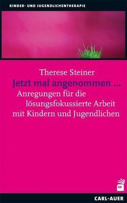 Jetzt mal angenommen… von Steiner,  Therese