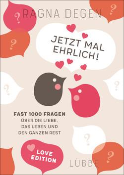 Jetzt mal ehrlich! – love edition von Degen,  Ragna