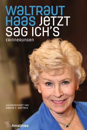 Jetzt sag ich's von Haas,  Waltraut, Watteck,  Marina C.