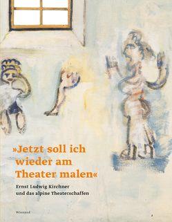 """""""Jetzt soll ich wieder am Theater malen"""". Ernst Ludwig Kirchner und das alpine Theaterschaffen von Sadowsky,  Thorsten"""