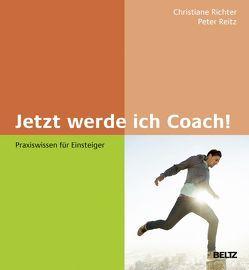 Jetzt werde ich Coach! von Reitz,  Peter, Richter,  Christiane