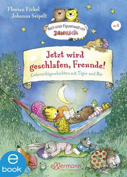 Jetzt wird geschlafen, Freunde! Gutenachtgeschichten mit Tiger und Bär von Fickel,  Florian, Seipelt,  Johanna