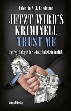 Jetzt wird's kriminell – Trust me von Landmann,  Valentin N.J.