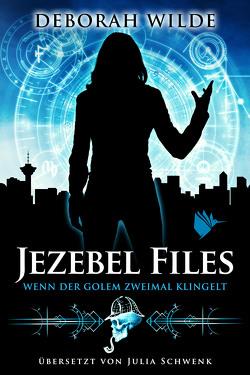 Jezebel Files – Wenn der Golem zweimal klingelt von Schwenk,  Julia, Wilde,  Deborah