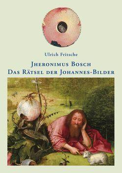 Jheronimus Bosch: Das Rätsel der Johannes-Bilder von Fritsche,  Ulrich