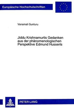 Jiddu Krishnamurtis Gedanken aus der phänomenologischen Perspektive Edmund Husserls von Gunturu,  Vanamali
